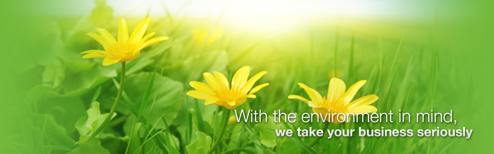 With the environment in mind, we take your business seriously